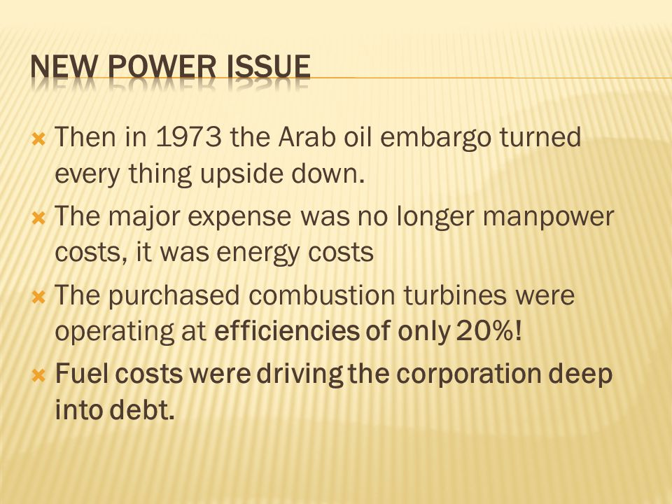  Then in 1973 the Arab oil embargo turned every thing upside down.