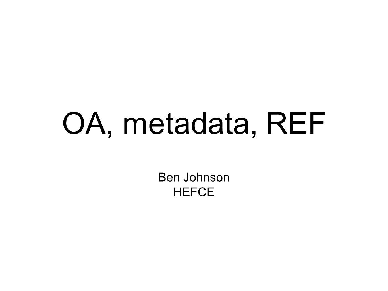 OA, metadata, REF Ben Johnson HEFCE