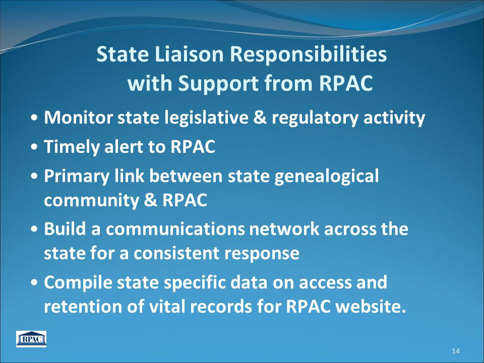 State Liaison Responsibilities with Support from RPAC Monitor state legislative & regulatory activity Timely alert to RPAC Primary link between state