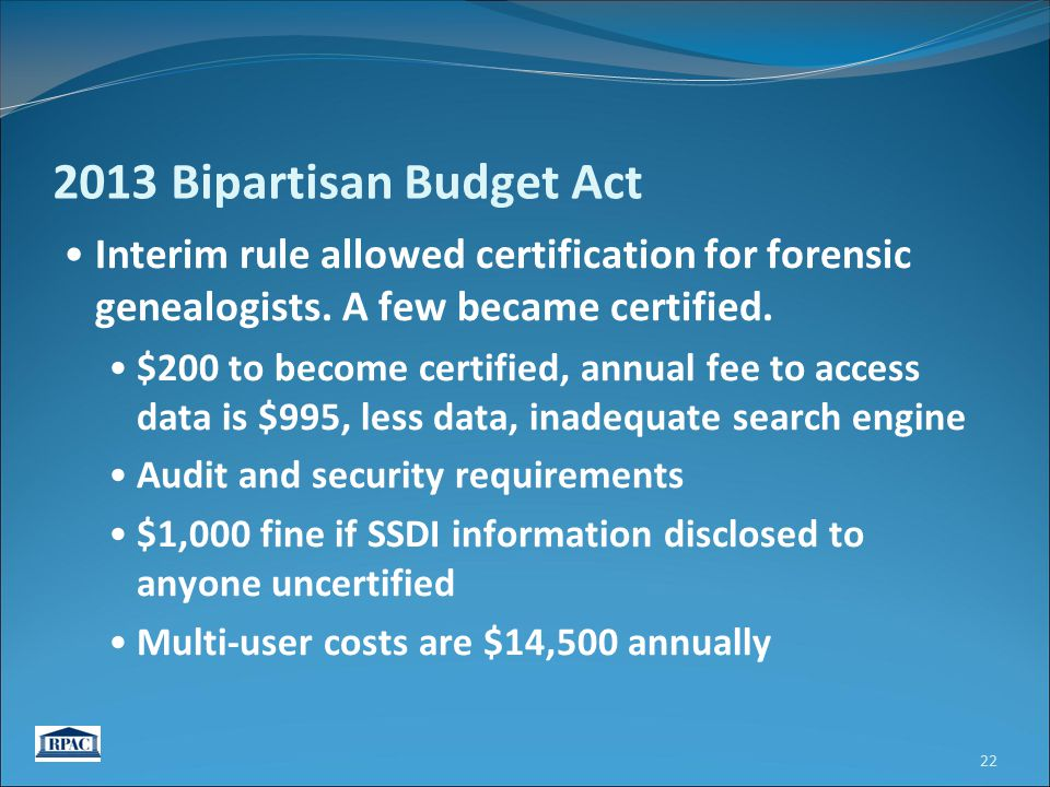 2013 Bipartisan Budget Act Interim rule allowed certification for forensic genealogists. A few became certified. $200 to become certified, annual fee