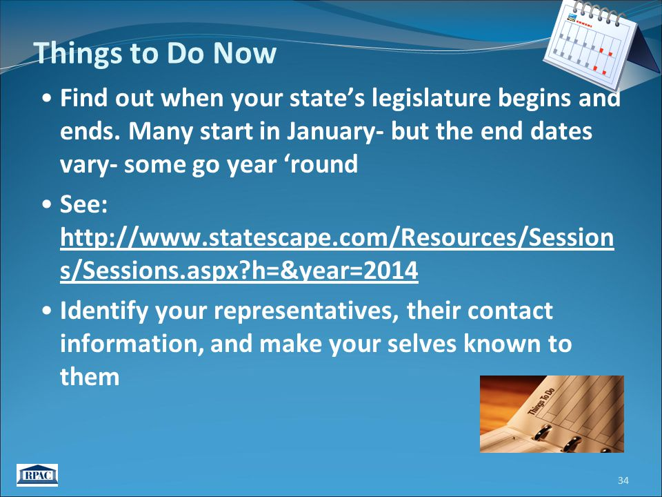 Find out when your state's legislature begins and ends. Many start in January- but the end dates vary- some go year 'round See: http://www.statescape.