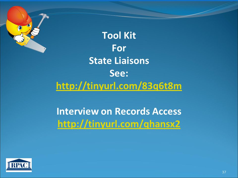 Tool Kit For State Liaisons See: http://tinyurl.com/83q6t8m Interview on Records Access http://tinyurl.com/qhansx2 37