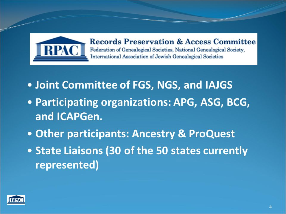 About RPAC Joint Committee of FGS, NGS, and IAJGS Participating organizations: APG, ASG, BCG, and ICAPGen. Other participants: Ancestry & ProQuest Sta