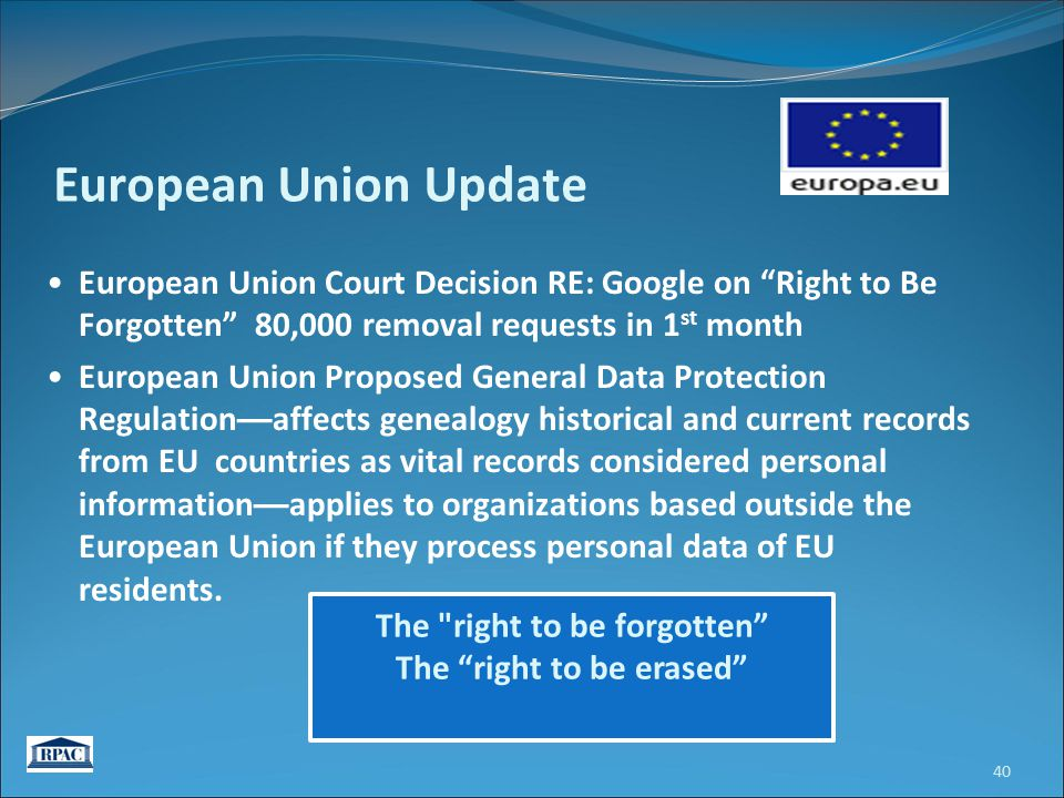 "European Union Update European Union Court Decision RE: Google on ""Right to Be Forgotten"" 80,000 removal requests in 1 st month European Union Propose"
