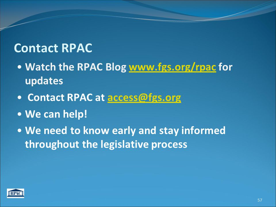 Contact RPAC Watch the RPAC Blog www.fgs.org/rpac for updateswww.fgs.org/rpac Contact RPAC at access@fgs.orgaccess@fgs.org We can help! We need to kno