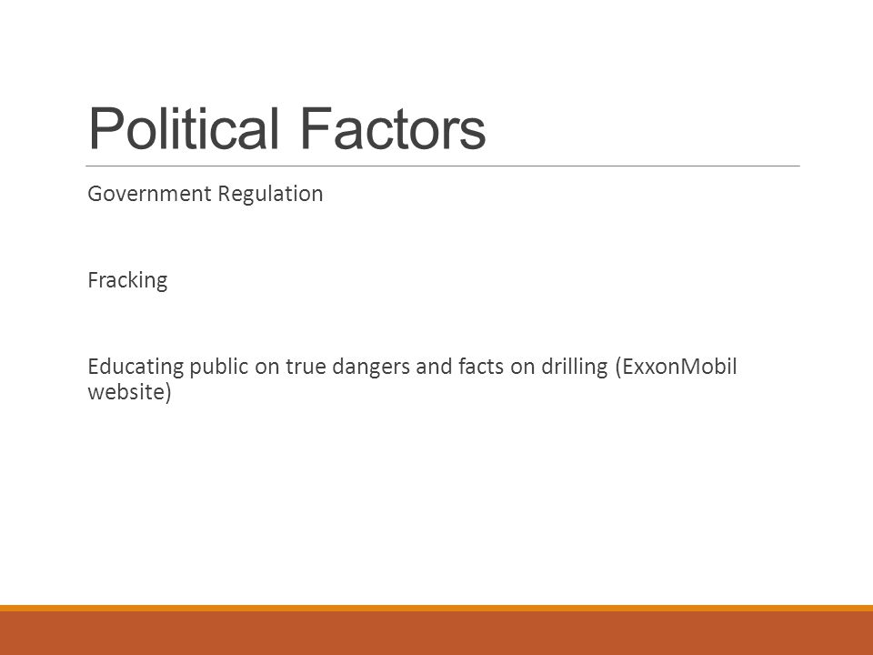 Political Factors Government Regulation Fracking Educating public on true dangers and facts on drilling (ExxonMobil website)
