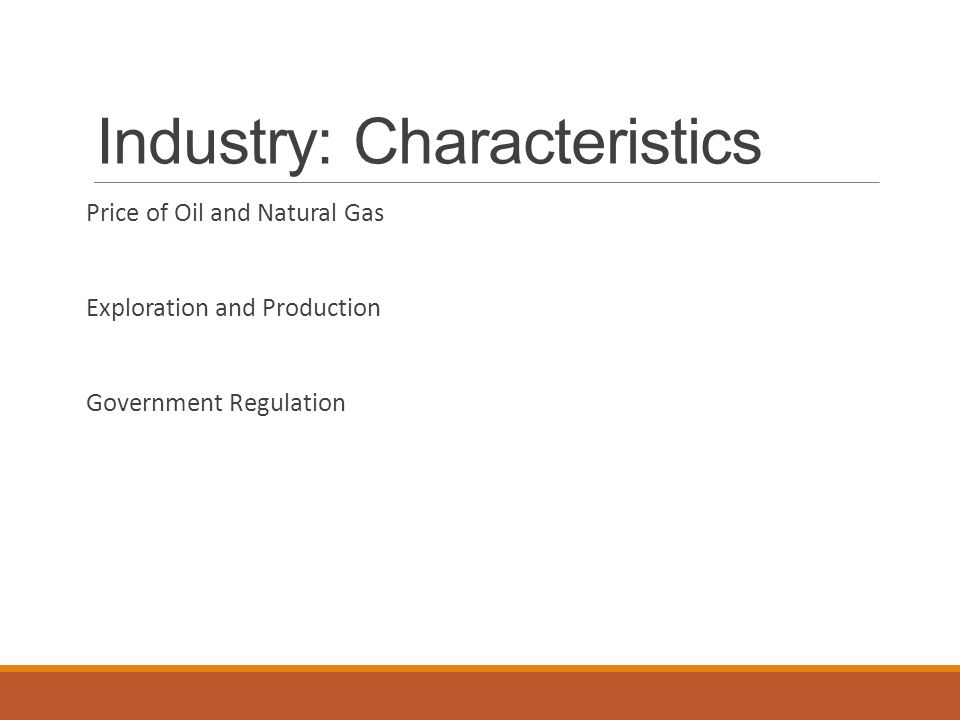 Industry: Characteristics Price of Oil and Natural Gas Exploration and Production Government Regulation