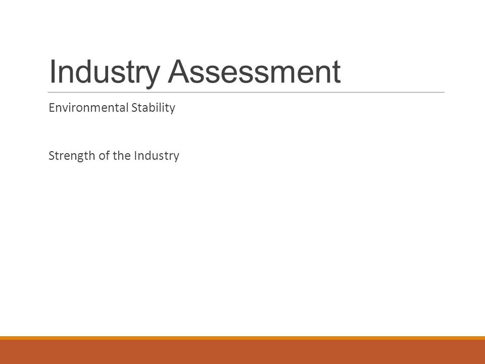 Industry Assessment Environmental Stability Strength of the Industry