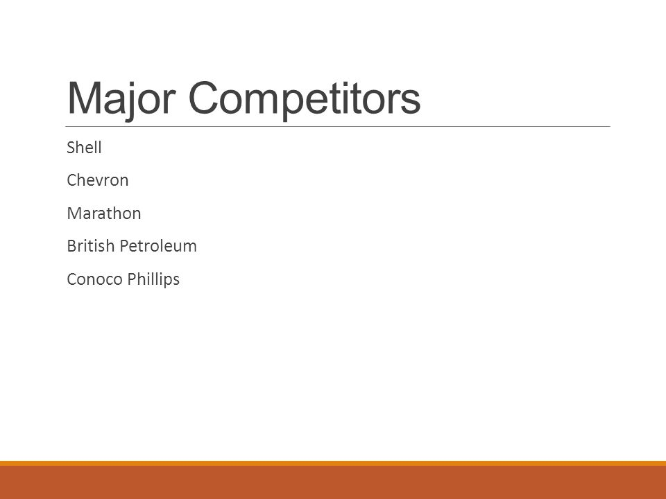 Major Competitors Shell Chevron Marathon British Petroleum Conoco Phillips