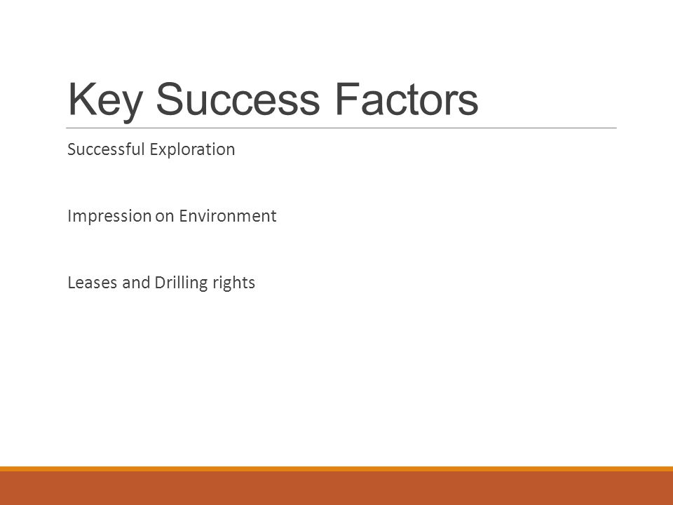 Key Success Factors Successful Exploration Impression on Environment Leases and Drilling rights