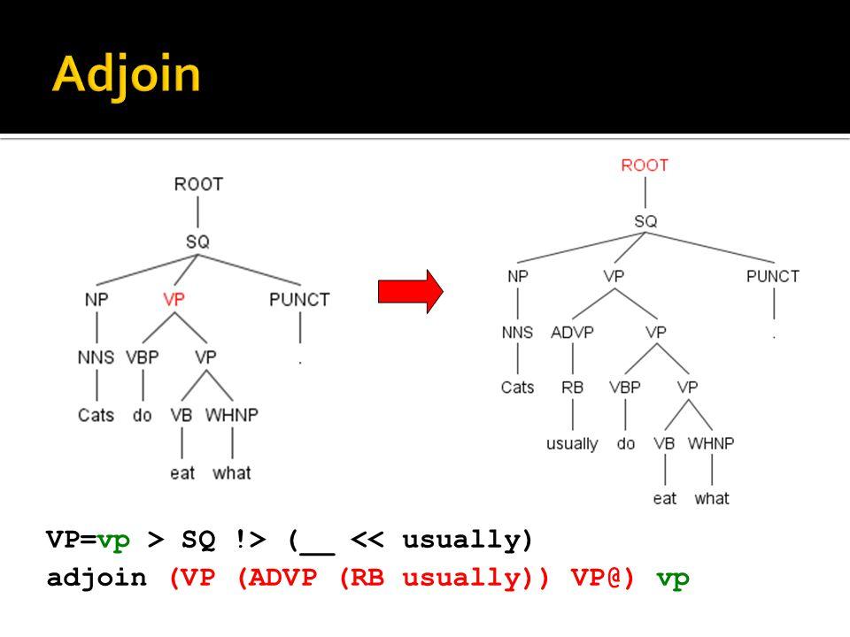 VP=vp > SQ !> (__ << usually) adjoin (VP (ADVP (RB usually)) VP@) vp