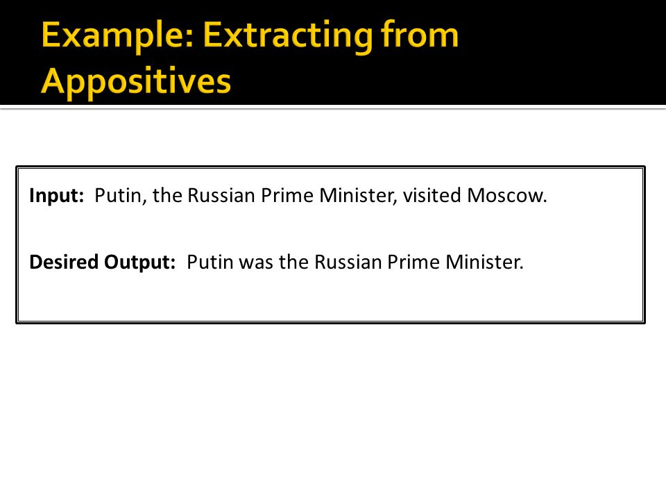 Input: Putin, the Russian Prime Minister, visited Moscow. Desired Output: Putin was the Russian Prime Minister.