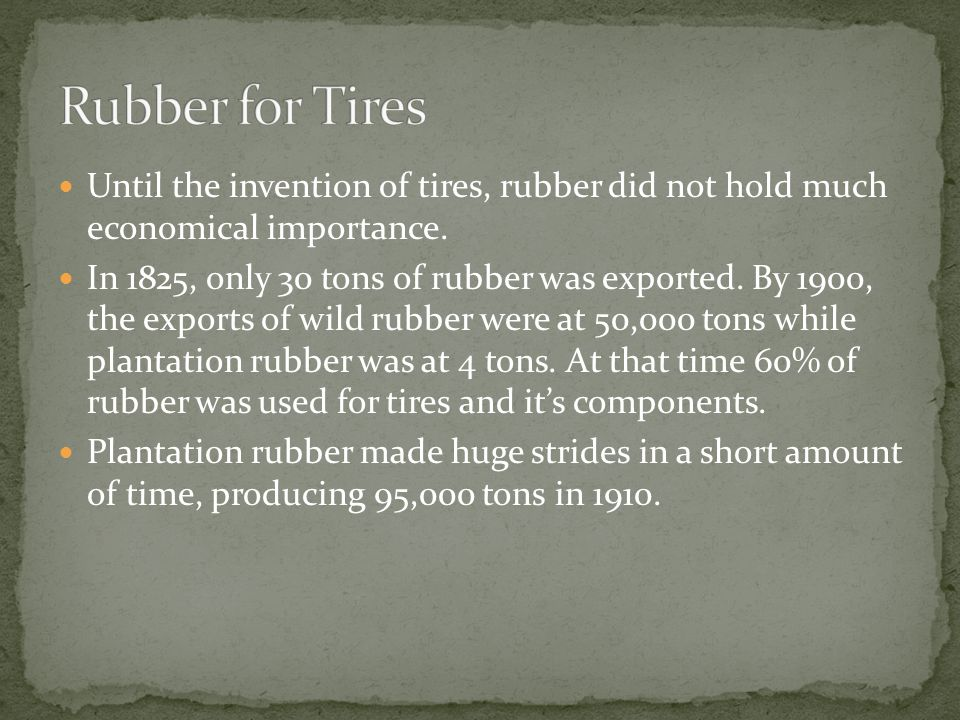 Until the invention of tires, rubber did not hold much economical importance.