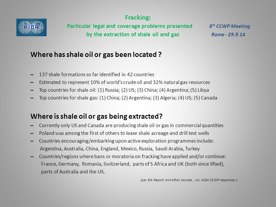 Fracking: Particular legal and coverage problems presented 8 th CCWP Meeting by the extraction of shale oil and gas Rome - 29.9.14 Where has shale oil or gas been located .