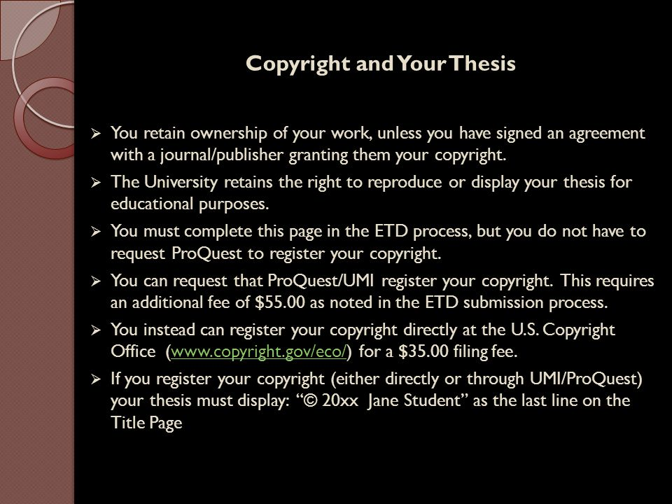 Copyright and Your Thesis  You retain ownership of your work, unless you have signed an agreement with a journal/publisher granting them your copyright.
