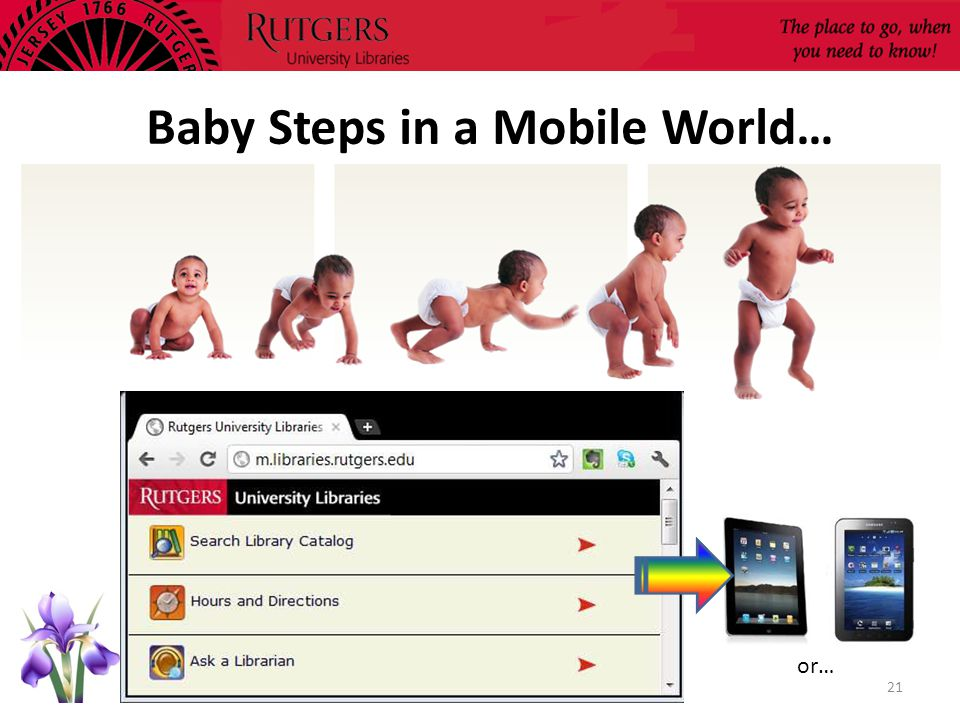 Baby Steps in a Mobile World… 21 or…