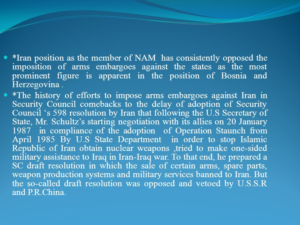 *Iran position as the member of NAM has consistently opposed the imposition of arms embargoes against the states as the most prominent figure is appar