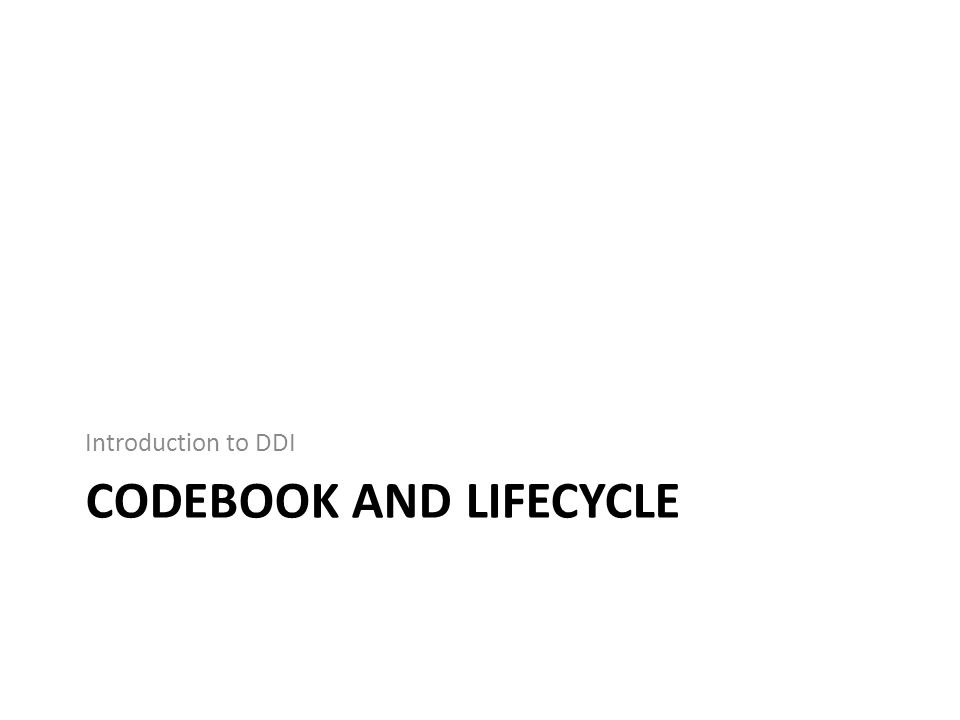 CODEBOOK AND LIFECYCLE Introduction to DDI