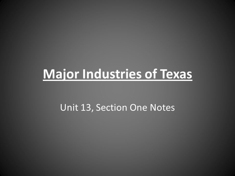 Major Industries of Texas Unit 13, Section One Notes