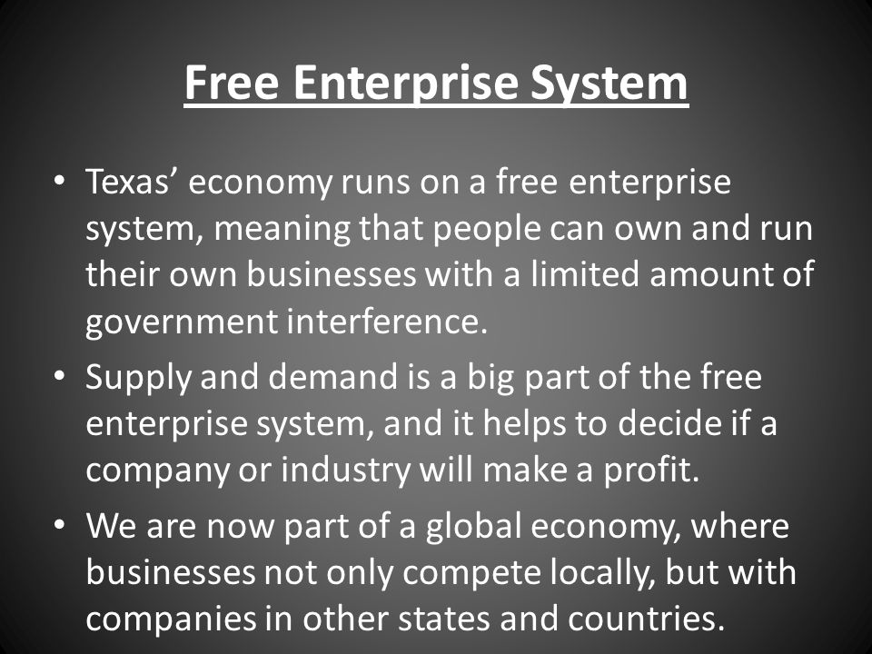 Free Enterprise System Texas' economy runs on a free enterprise system, meaning that people can own and run their own businesses with a limited amount