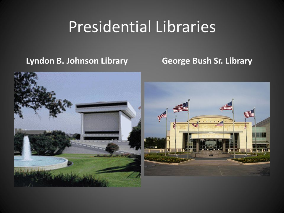 Presidential Libraries Lyndon B. Johnson LibraryGeorge Bush Sr. Library