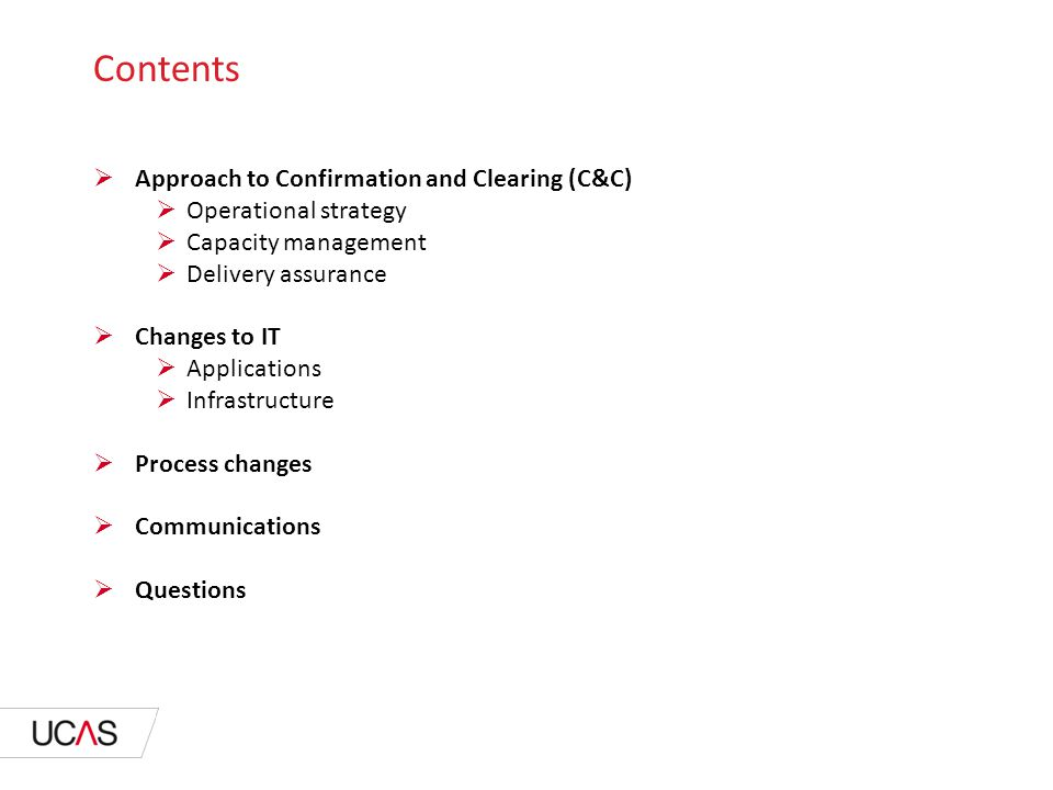 Contents  Approach to Confirmation and Clearing (C&C)  Operational strategy  Capacity management  Delivery assurance  Changes to IT  Applications  Infrastructure  Process changes  Communications  Questions
