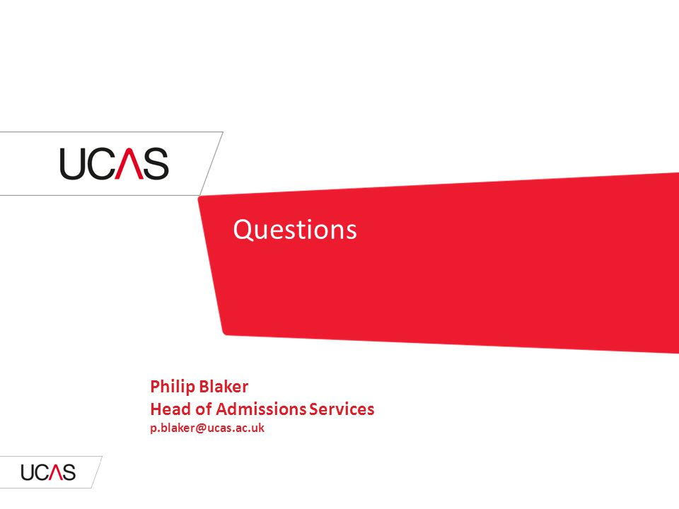 Questions Philip Blaker Head of Admissions Services p.blaker@ucas.ac.uk