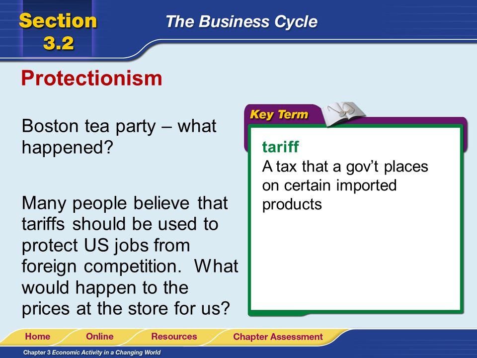 Protectionism tariff A tax that a gov't places on certain imported products Boston tea party – what happened.