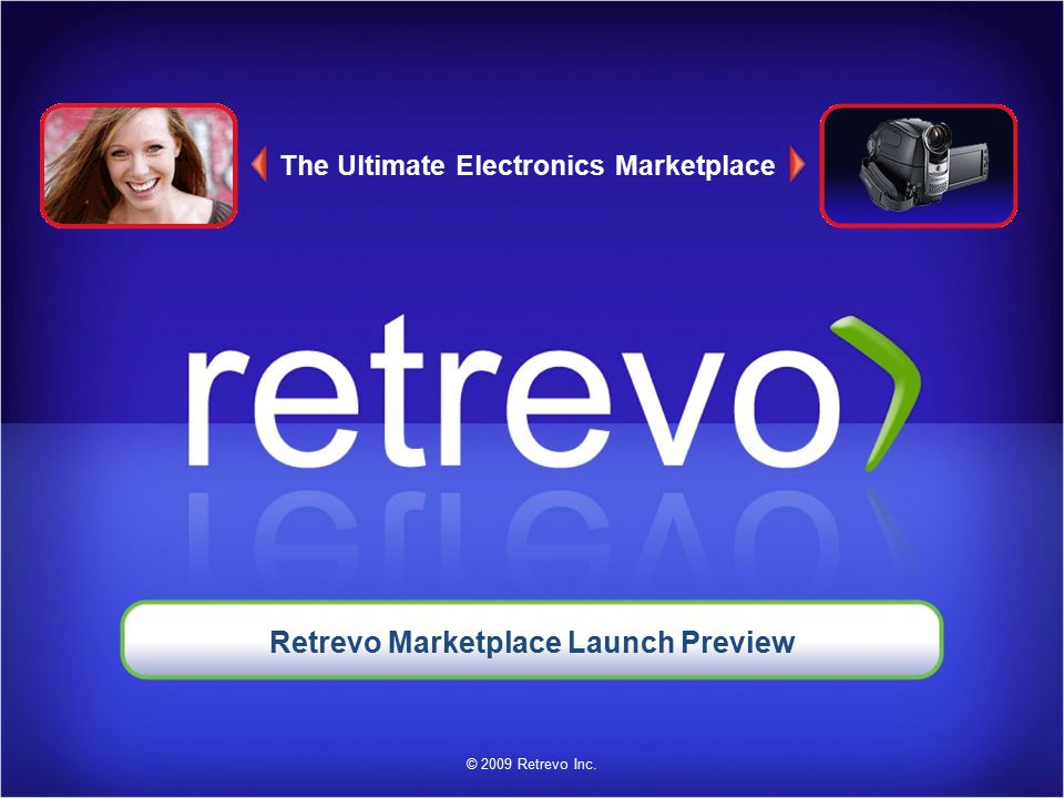 The Ultimate Electronics Marketplace © 2009 Retrevo Inc. Retrevo Marketplace Launch Preview