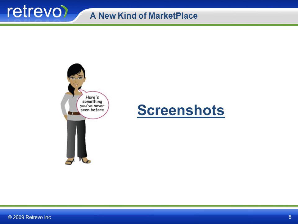 A New Kind of MarketPlace 8 © 2009 Retrevo Inc. Screenshots