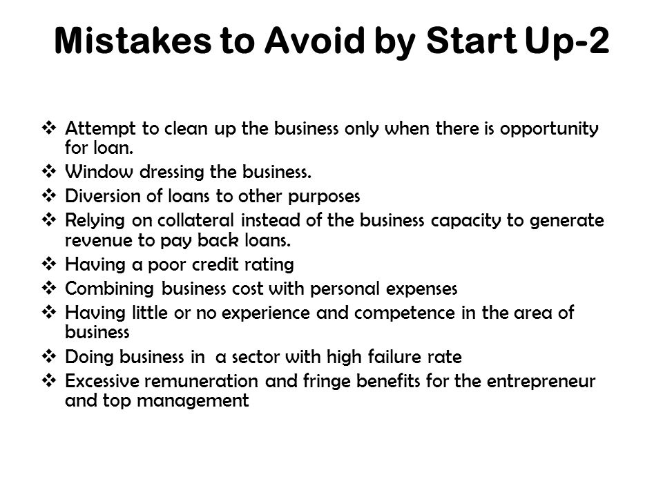 Mistakes to Avoid by Start Up-2  Attempt to clean up the business only when there is opportunity for loan.
