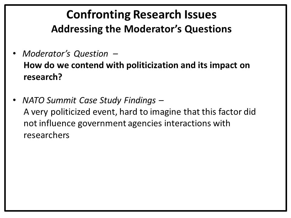Confronting Research Issues Addressing the Moderator's Questions Moderator's Question – How do we contend with politicization and its impact on research.