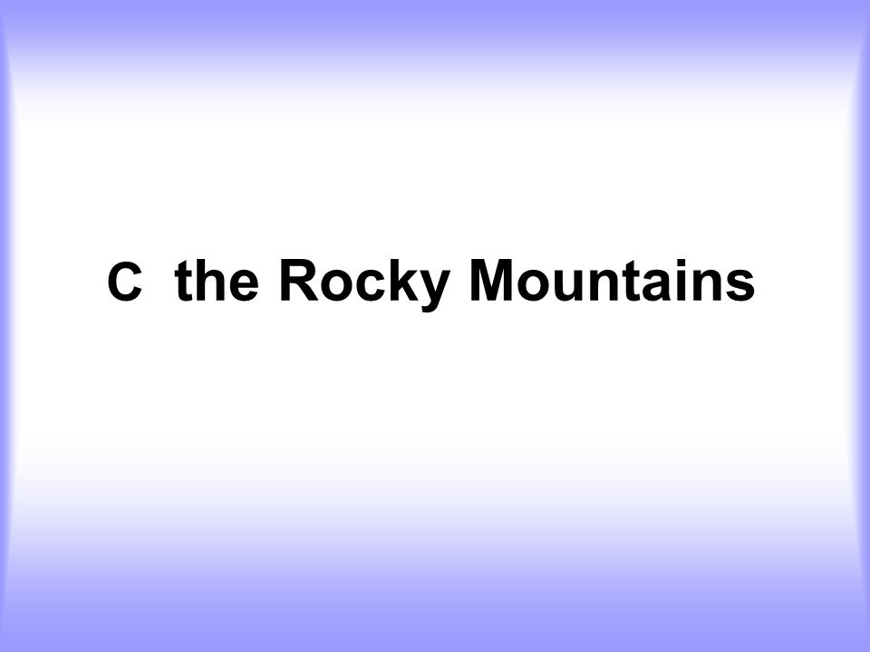C the Rocky Mountains