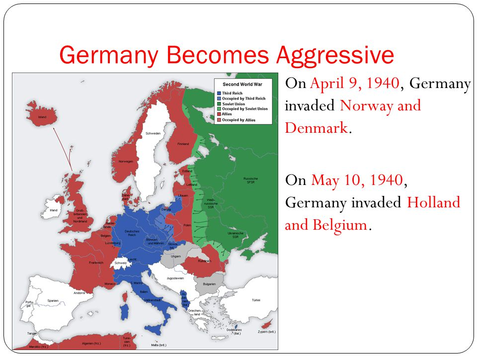Germany Becomes Aggressive On April 9, 1940, Germany invaded Norway and Denmark. On May 10, 1940, Germany invaded Holland and Belgium.