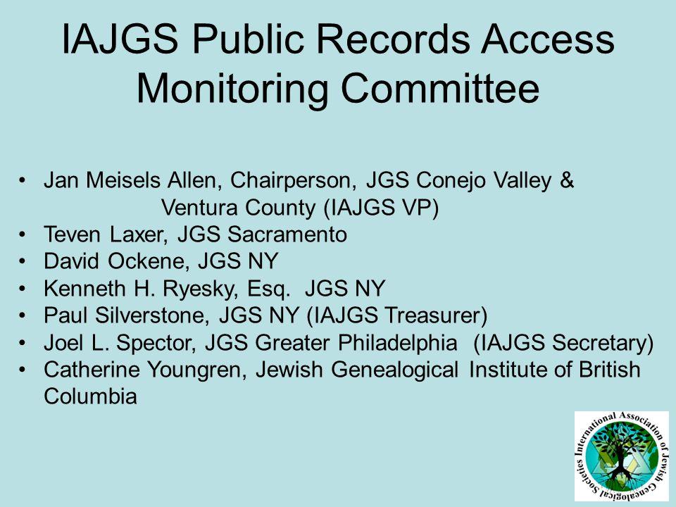 IAJGS Public Records Access Monitoring Committee Jan Meisels Allen, Chairperson, JGS Conejo Valley & Ventura County (IAJGS VP) Teven Laxer, JGS Sacramento David Ockene, JGS NY Kenneth H.