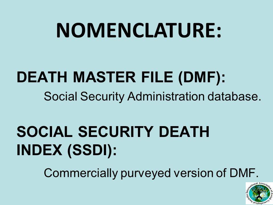 DEATH MASTER FILE (DMF): Social Security Administration database.