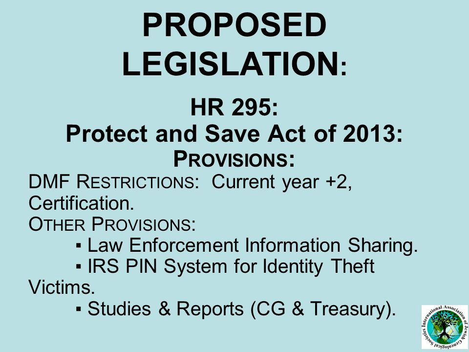 PROPOSED LEGISLATION : HR 295: Protect and Save Act of 2013: P ROVISIONS : DMF R ESTRICTIONS : Current year +2, Certification.
