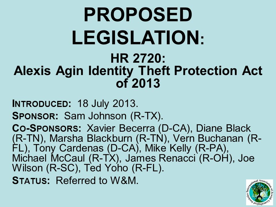 PROPOSED LEGISLATION : HR 2720: Alexis Agin Identity Theft Protection Act of 2013 I NTRODUCED : 18 July 2013.