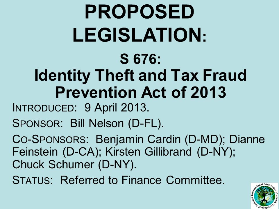 PROPOSED LEGISLATION : S 676: Identity Theft and Tax Fraud Prevention Act of 2013 I NTRODUCED : 9 April 2013.