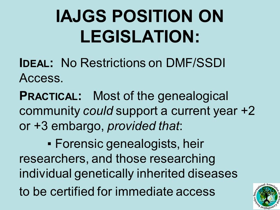 IAJGS POSITION ON LEGISLATION: I DEAL : No Restrictions on DMF/SSDI Access.