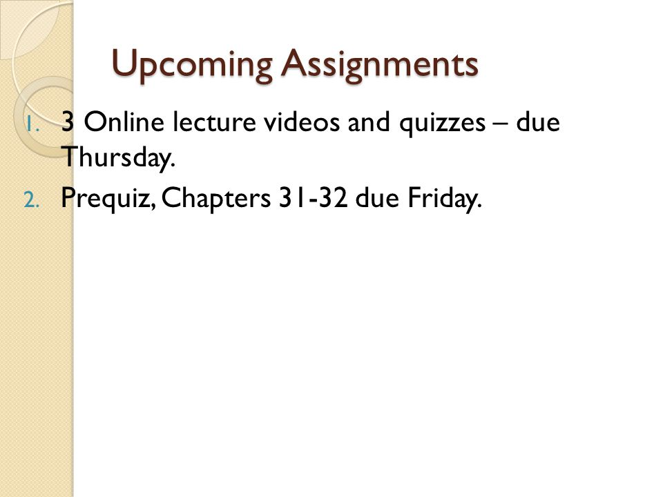 Upcoming Assignments 1.3 Online lecture videos and quizzes – due Thursday.