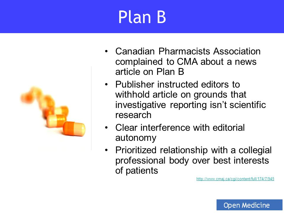 Canadian Pharmacists Association complained to CMA about a news article on Plan B Publisher instructed editors to withhold article on grounds that investigative reporting isn't scientific research Clear interference with editorial autonomy Prioritized relationship with a collegial professional body over best interests of patients http://www.cmaj.ca/cgi/content/http://www.cmaj.ca/cgi/content/full/174/7/945 Plan B