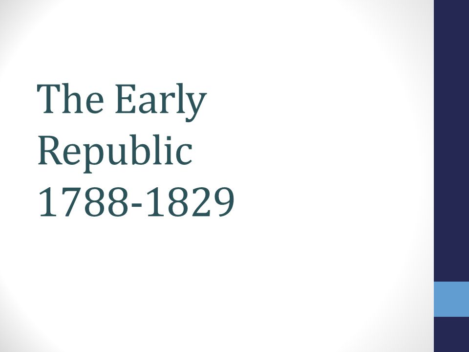 The Early Republic 1788-1829