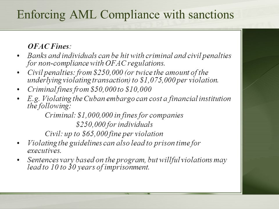 Enforcing AML Compliance with sanctions OFAC Fines: Banks and individuals can be hit with criminal and civil penalties for non-compliance with OFAC re