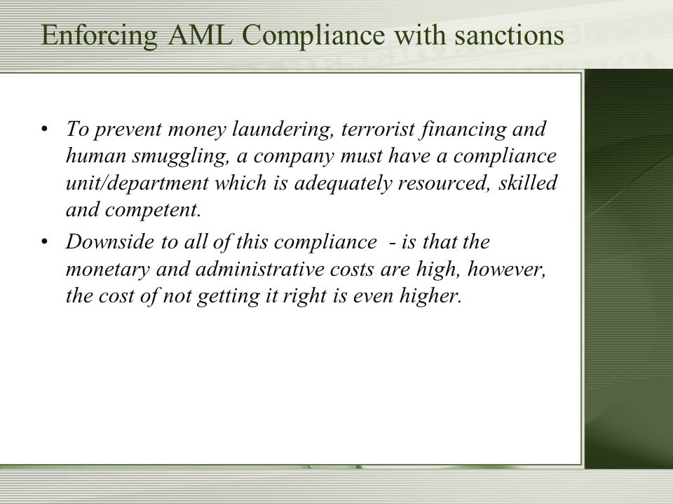 Enforcing AML Compliance with sanctions To prevent money laundering, terrorist financing and human smuggling, a company must have a compliance unit/de