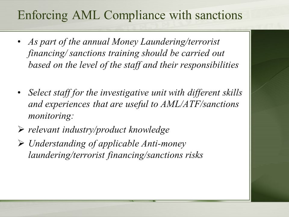 Enforcing AML Compliance with sanctions As part of the annual Money Laundering/terrorist financing/ sanctions training should be carried out based on