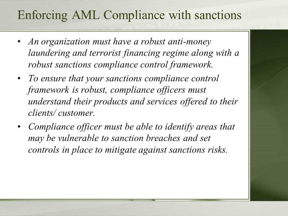 Enforcing AML Compliance with sanctions An organization must have a robust anti-money laundering and terrorist financing regime along with a robust sa