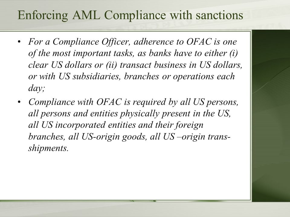 Enforcing AML Compliance with sanctions For a Compliance Officer, adherence to OFAC is one of the most important tasks, as banks have to either (i) cl