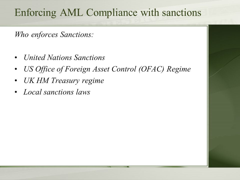 Enforcing AML Compliance with sanctions As part of the annual Money Laundering/terrorist financing/ sanctions training should be carried out based on the level of the staff and their responsibilities Select staff for the investigative unit with different skills and experiences that are useful to AML/ATF/sanctions monitoring:  relevant industry/product knowledge  Understanding of applicable Anti-money laundering/terrorist financing/sanctions risks