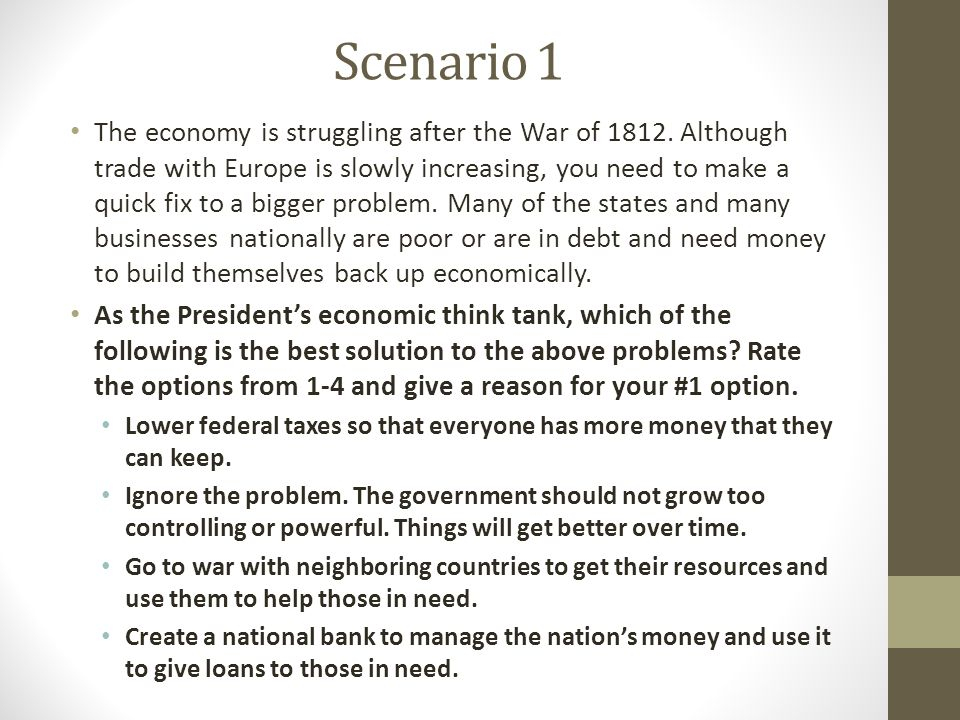 Scenario 1 The economy is struggling after the War of 1812.